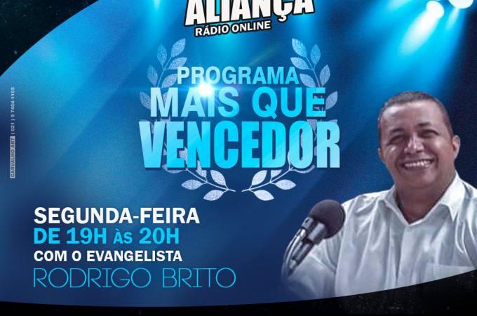 – PROGRAMA: MAIS QUE VENCEDOR – SEGUNDA-FEIRA DE 19H ÀS 20H  EVANGELISTA RODRIGO BRITO